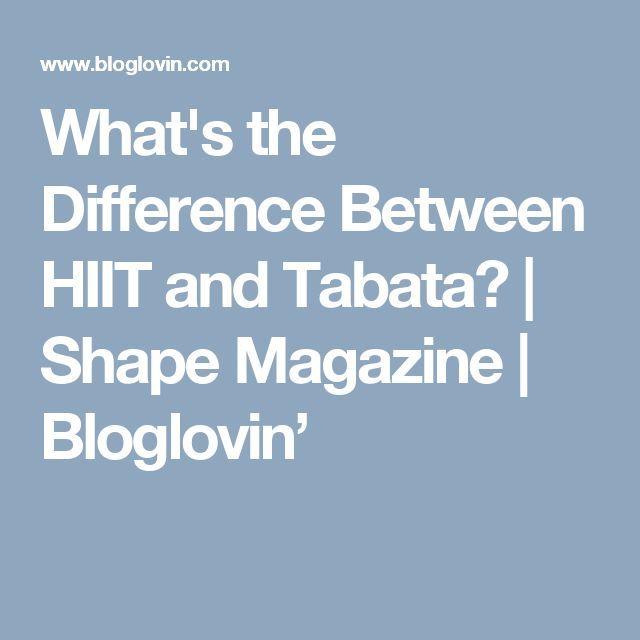 What's the Difference Between HIIT and Tabata? | Shape Magazine | Bloglovin'