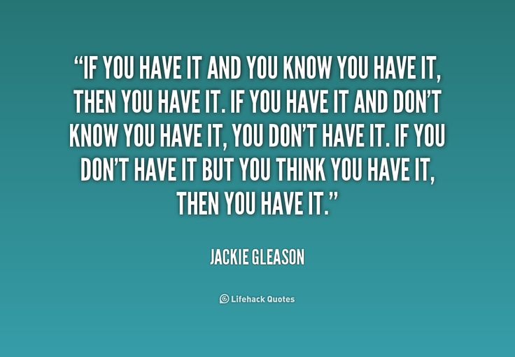 quote-Jackie-Gleason-if-you-have-it-and-you-know-180134.png (1000×694)