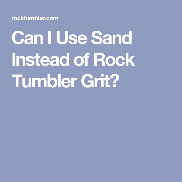 Can I Use Sand Instead of Rock Tumbler Grit?