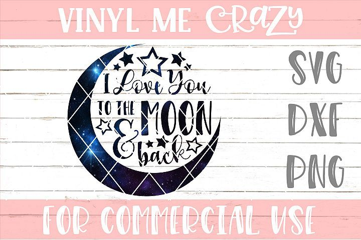 Download I Love You To The Moon And Back Svg Dxf Png Vinyl Me Crazy Graphics Illustrations Dxf Lettering Love You