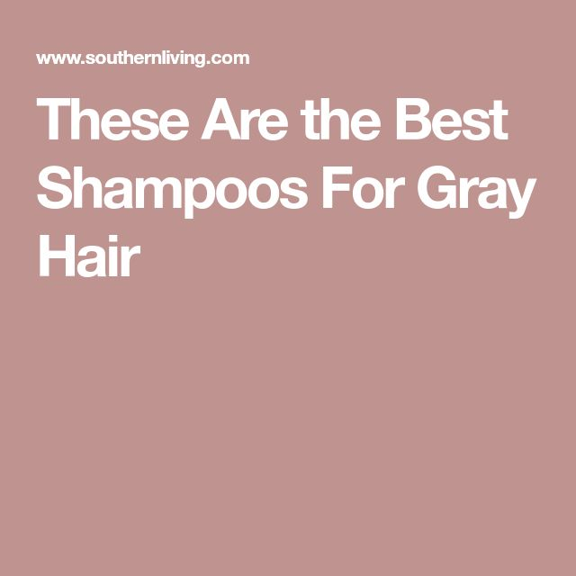 These Are the Best Shampoos For Gray Hair