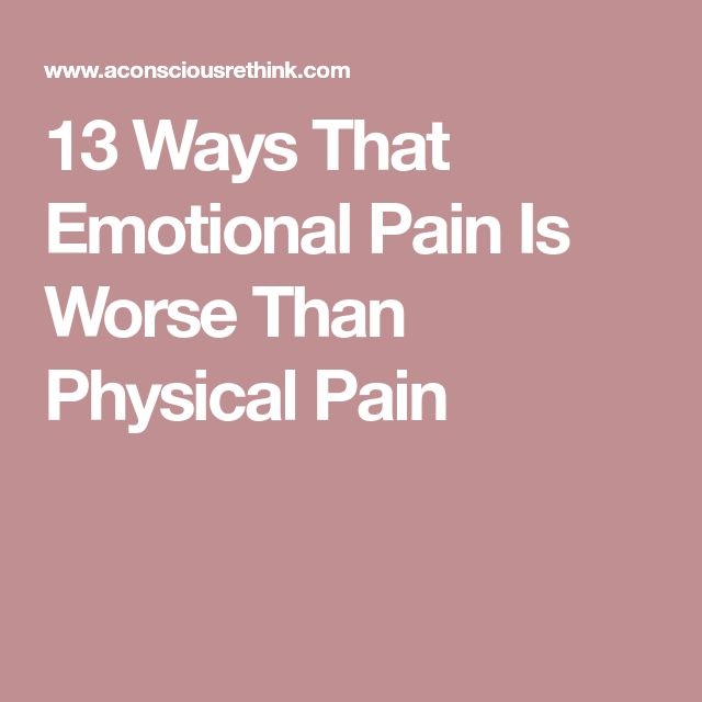 13 Ways That Emotional Pain Is Worse Than Physical Pain