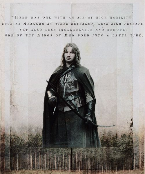 one of the Kings of Men born into a later time. ~Faramir