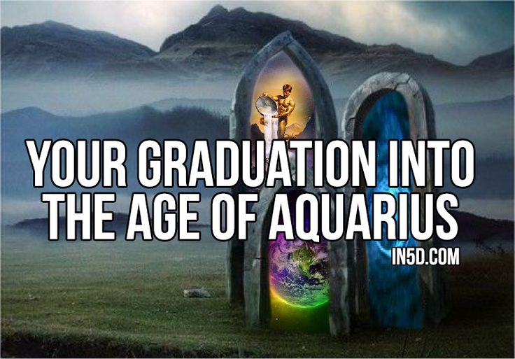 Your Graduation Into The Age of Aquarius