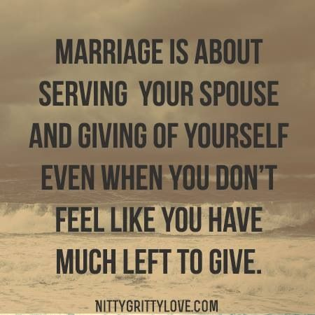 Marriage is about serving your spouse and giving of yourself even when you don't feel like you have much left to give. -- Click to read more!