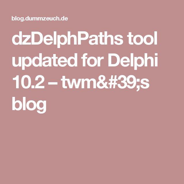dzDelphPaths tool updated for Delphi 10.2 – twm's blog