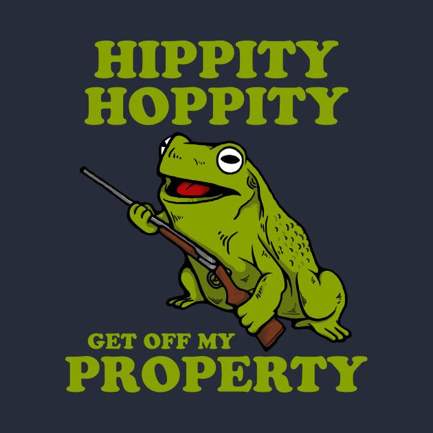 Hippity Hoppity Get Off My Property