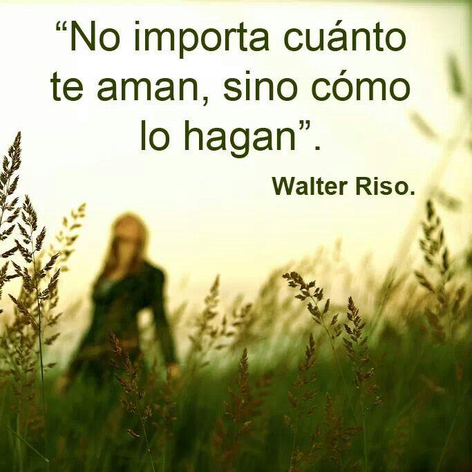 Walter riso frases inteligentes pinterest te amo for Frases de walter riso