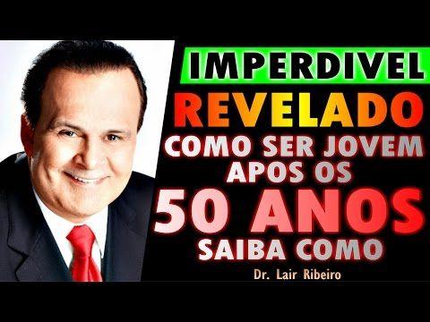 Como ser jovem apos os 50 anos - Dr. lair Ribeiro. - YouTube