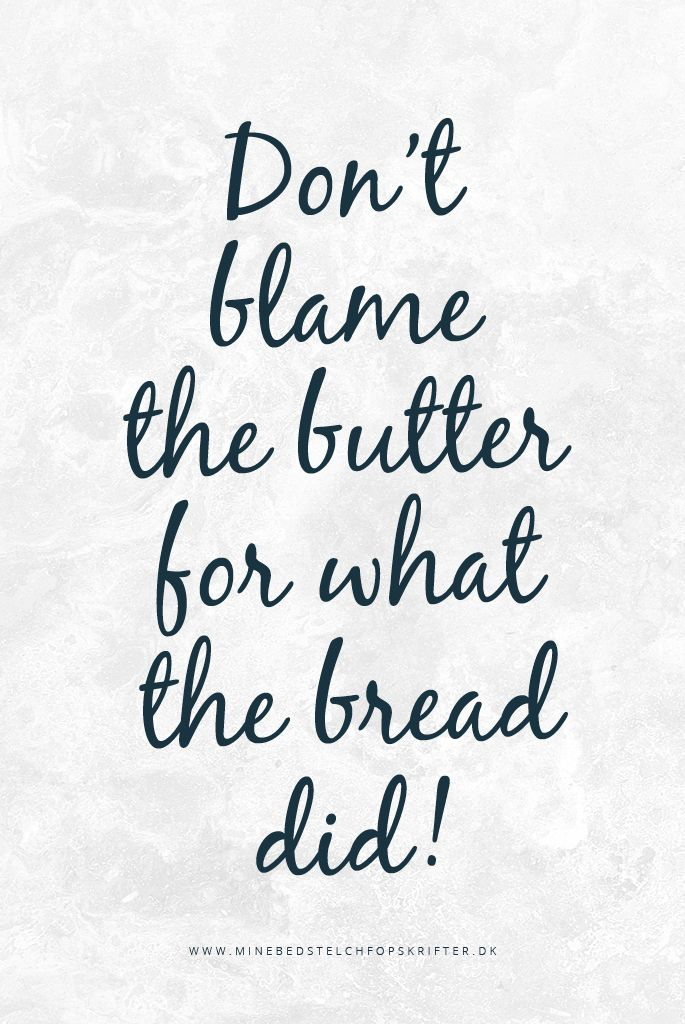 Fantastic low carb quote: Don't blame the butter for what the bread did!   Mine bedste LCHF opskrifter http://minebedstelchfopskrifter.dk/vaerd-at-give-en-tanke/