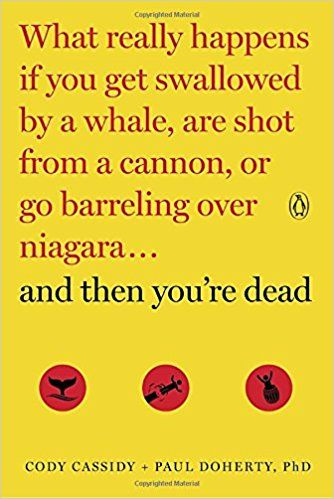 And Then You're Dead: What Really Happens If You Get Swallowed by a Whale, Are Shot from a Cannon, or Go Barreling over Niagara: Cody Cassidy, Paul Doherty: 9780143108443: AmazonSmile: Books
