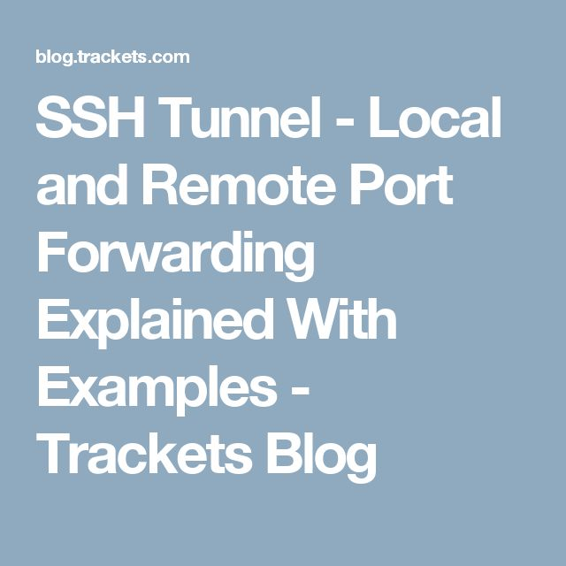 SSH Tunnel - Local and Remote Port Forwarding Explained With Examples -  Trackets Blog