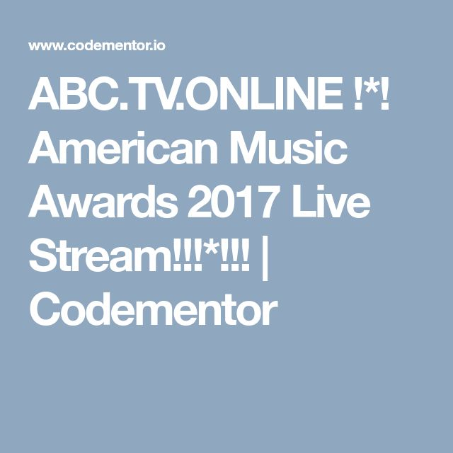ABC.TV.ONLINE !*! American Music Awards 2017 Live Stream!!!*!!! | Codementor