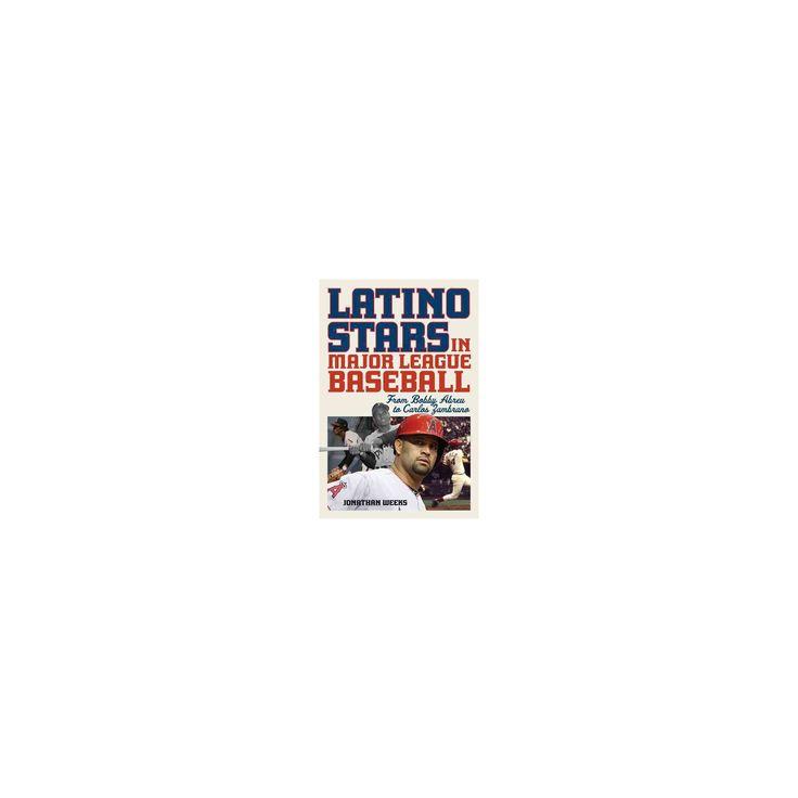 Latino Stars in Major League Baseball : From Bobby Abreu to Carlos Zambrano (Hardcover) (Jonathan Weeks)