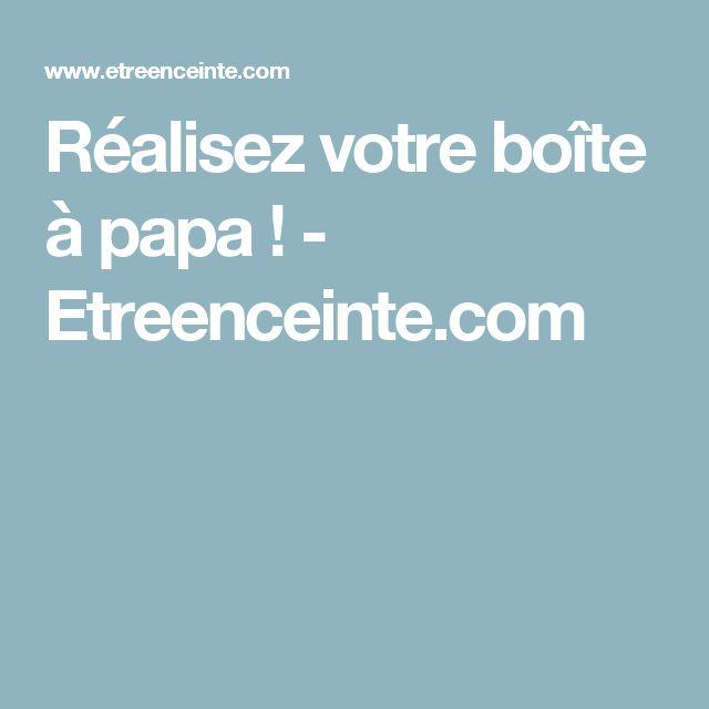 Réalisez votre boîte à papa !  - Etreenceinte.com