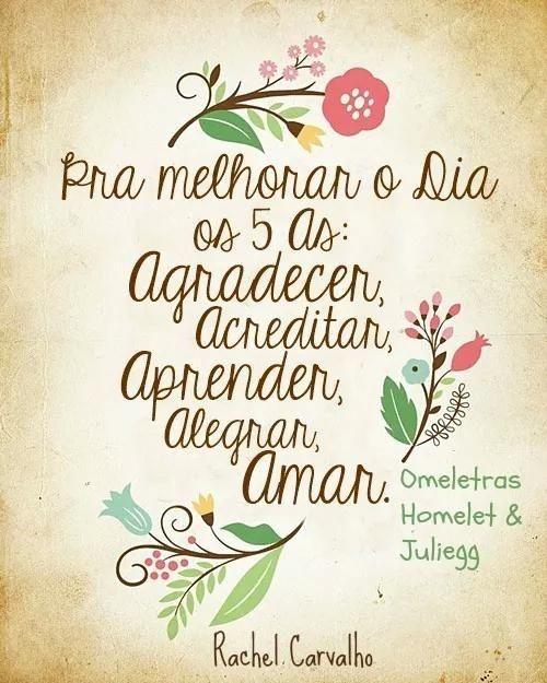 Para melhorar o dia os 5 AS: Agradecer; Acreditar; Aprender; Alegrar; Amar.