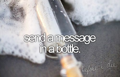 Send a message in a bottle.