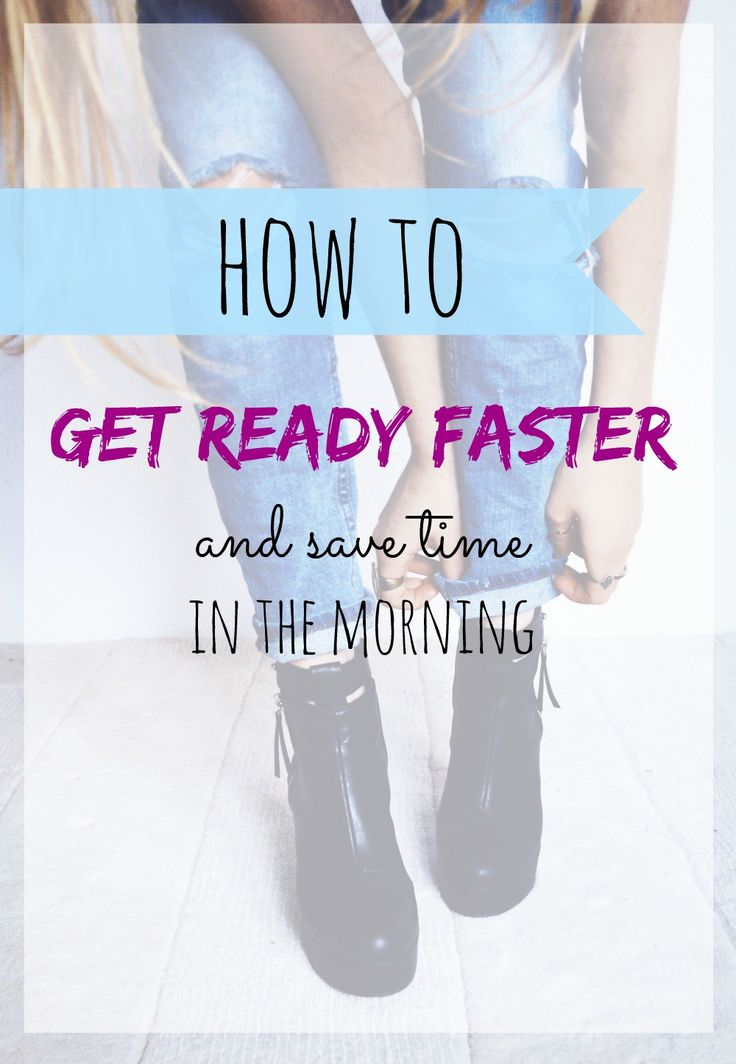 Here's how you can get ready faster and save time in the morning. You won't have rushing and stressful mornings anymore.