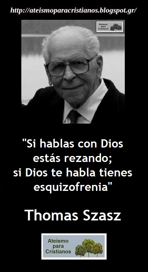 Ateismo para Cristianos.: Frases Célebres Ateas. Thomas Szasz. http://ateismoparacristianos.blogspot.com/2014/11/frases-celebres-ateas-thomas-szasz.html