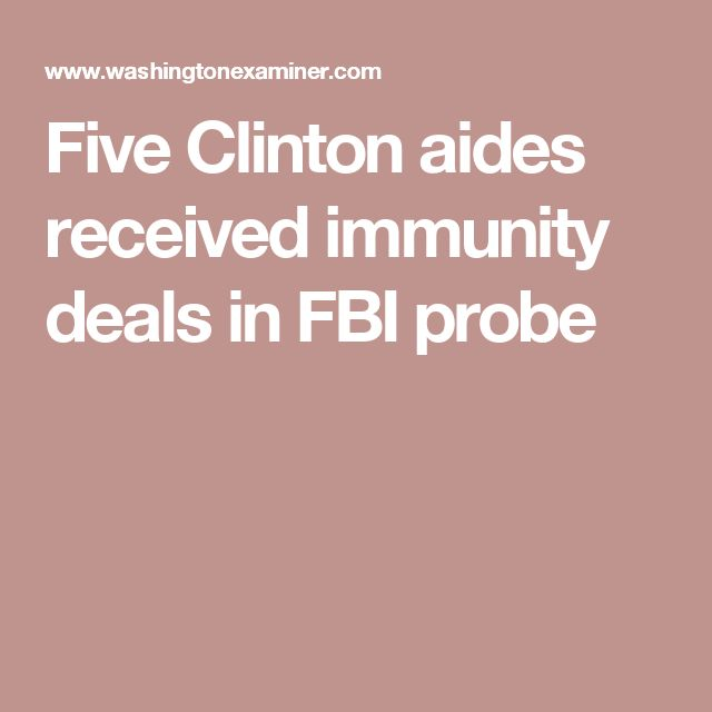 Five Clinton aides received immunity deals in FBI probe