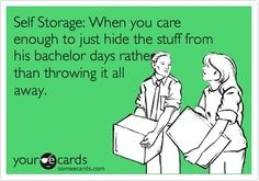 A self storage unit can SAVE your relationship!  Read more at:  http://www.santabarbarazen.com/other-cool-stuff/how-a-self-storage-unit-can-save-your-relationship