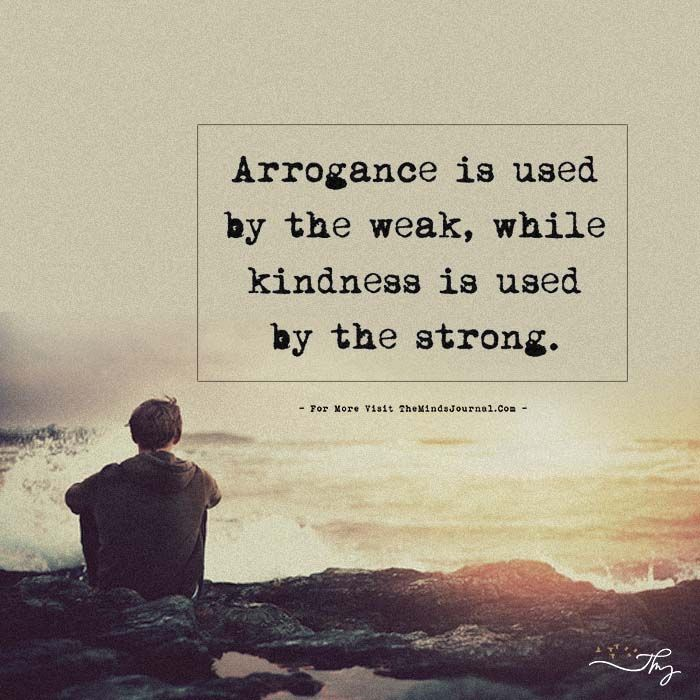 Arrogance Is Used By The Weak Arrogant people quotes