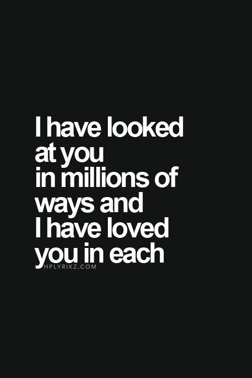 Te he mirado en millones de formas, y yo te he amado en cada una.