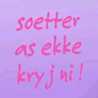 ' It doesn't get sweeter than me!' Afrikaans. ( Soeter as ek kry jy nie! ) Wendy Kathleen Rogers
