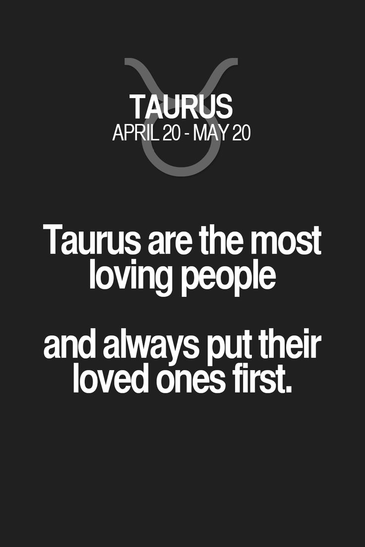 Taurus are the most loving people and always put their loved ones first. Taurus   Taurus Quotes   Taurus Zodiac Signs