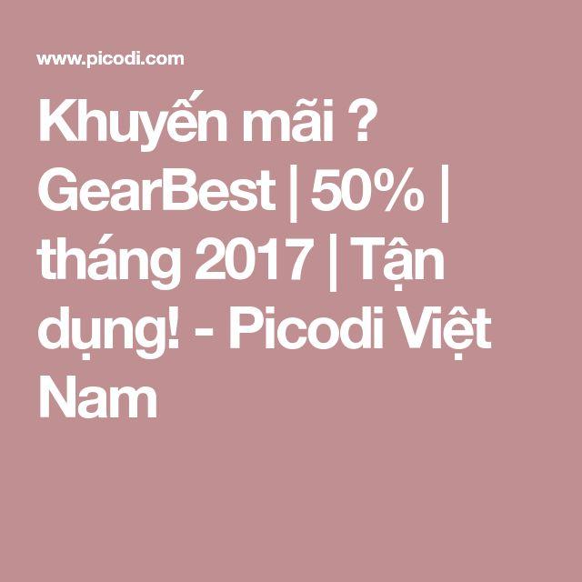 Khuyến mãi 🛒 GearBest   50%   tháng 2017   Tận dụng! - Picodi Việt Nam