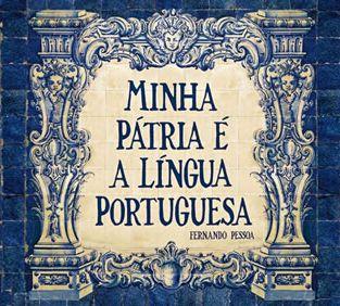 """""""Minha pátria é a língua portuguesa"""" - Fernando Pessoa"""