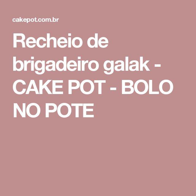 Recheio de brigadeiro galak - CAKE POT - BOLO NO POTE