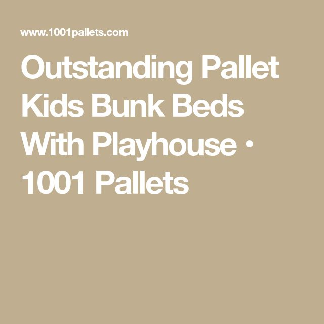 Outstanding Pallet Kids Bunk Beds With Playhouse • 1001 Pallets