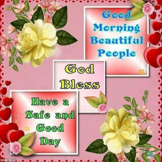 Good Morning Beautiful People Quotes: Good Morning Beautiful People, God Bless, Have A Safe And