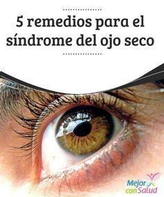5 remedios para el síndrome del ojo seco  El síndrome del ojo seco aparece cuando dejamos de producir suficiente secreción lagrimal para humidificar nuestra mirada, nuestros ojos.