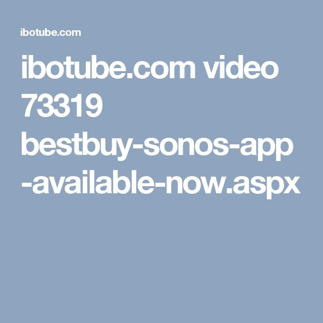 ibotube.com video 73319 bestbuy-sonos-app-available-now.aspx