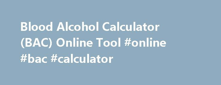 Blood Alcohol Calculator (BAC) Online Tool #online #bac #calculator http://illinois.remmont.com/blood-alcohol-calculator-bac-online-tool-online-bac-calculator/  # Blood Alcohol Calculator (BAC) Free Consultation We welcome contact 24/7 and will get back to you quickly. Please note: There can be no attorney and client relationship between our firm and any individual, nor any duty to act on their behalf, until there is a signed fee agreement. Thank you for contacting us! We will get back to…