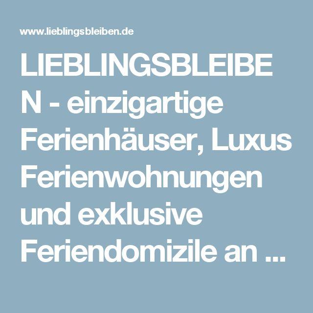 LIEBLINGSBLEIBEN - einzigartige Ferienhäuser, Luxus Ferienwohnungen und exklusive Feriendomizile an der Nordsee, der Ostsee, auf dem Land und in den Bergen in Deutschland