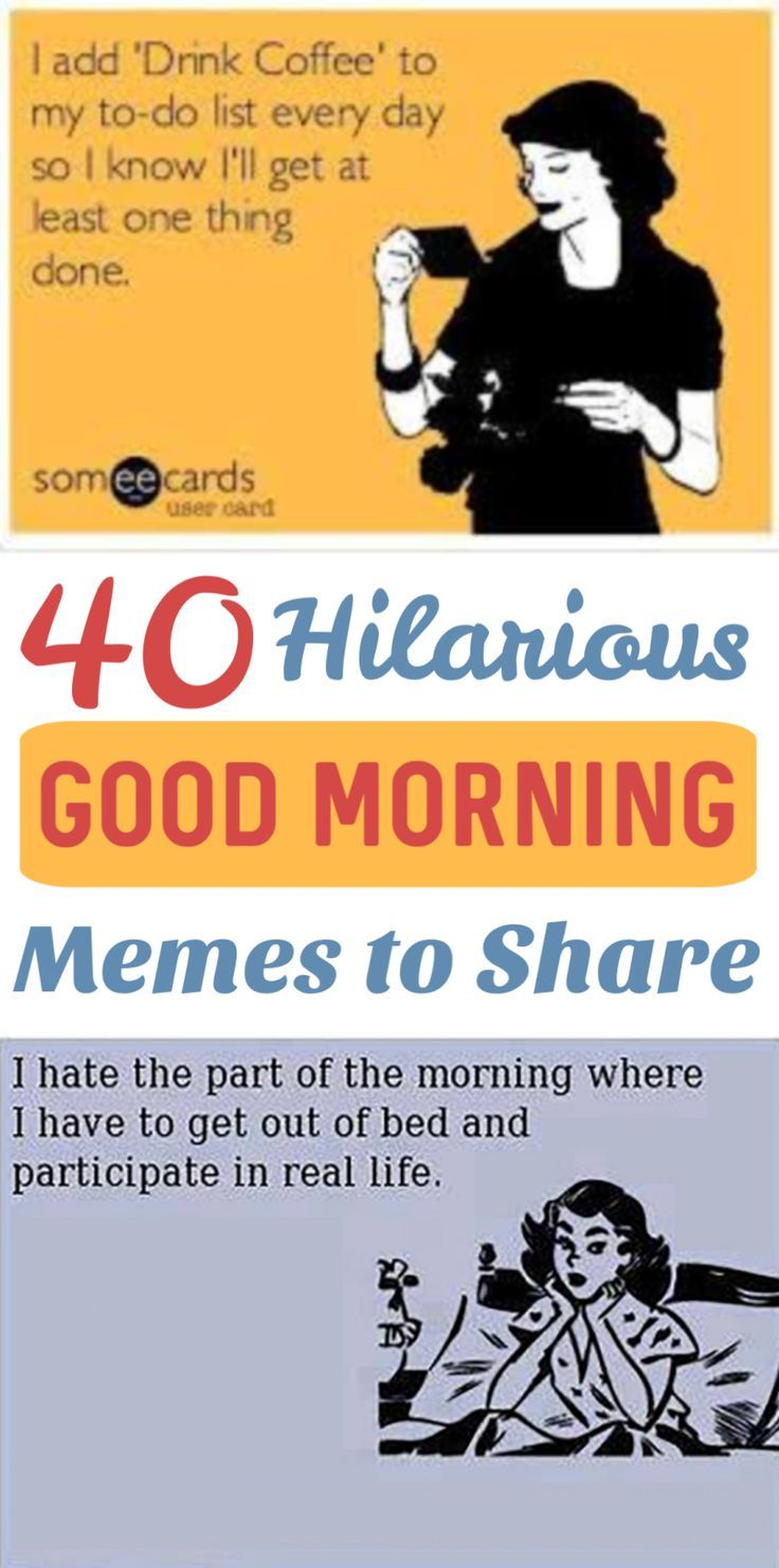 These Funny Good Morning Memes Are Hilarious Over 40 Good Morning