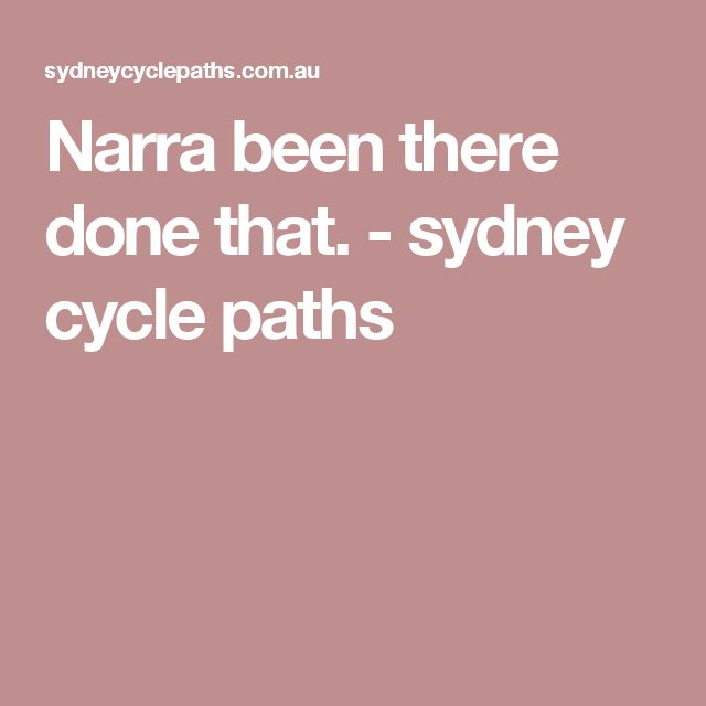 Narra been there done that. - sydney cycle paths