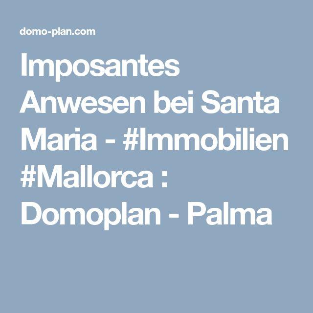Imposantes Anwesen bei Santa Maria - #Immobilien #Mallorca : Domoplan - Palma