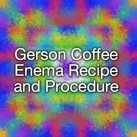 Gerson Coffee Enema Recipe and Procedure