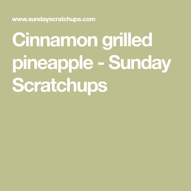 Cinnamon grilled pineapple - Sunday Scratchups