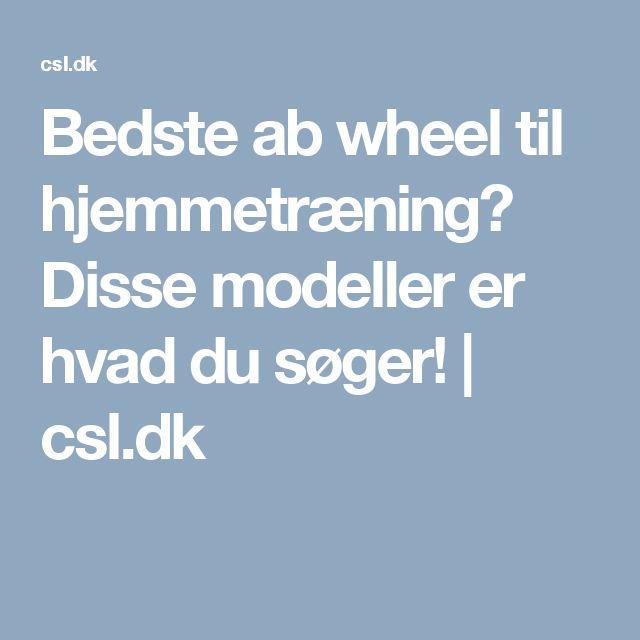 Bedste ab wheel til hjemmetræning? Disse modeller er hvad du søger! | csl.dk