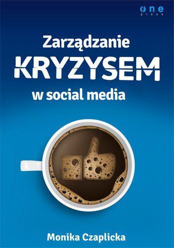 Zarządzanie kryzysem w social media - Monika Czaplicka