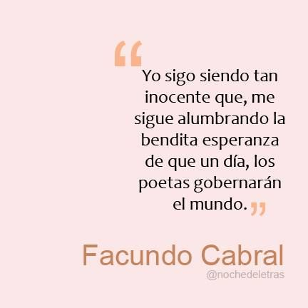 """""""And I still am so naive to continue having this stubborn hope that some day, poets will rule the world."""" Facundo Cabral"""