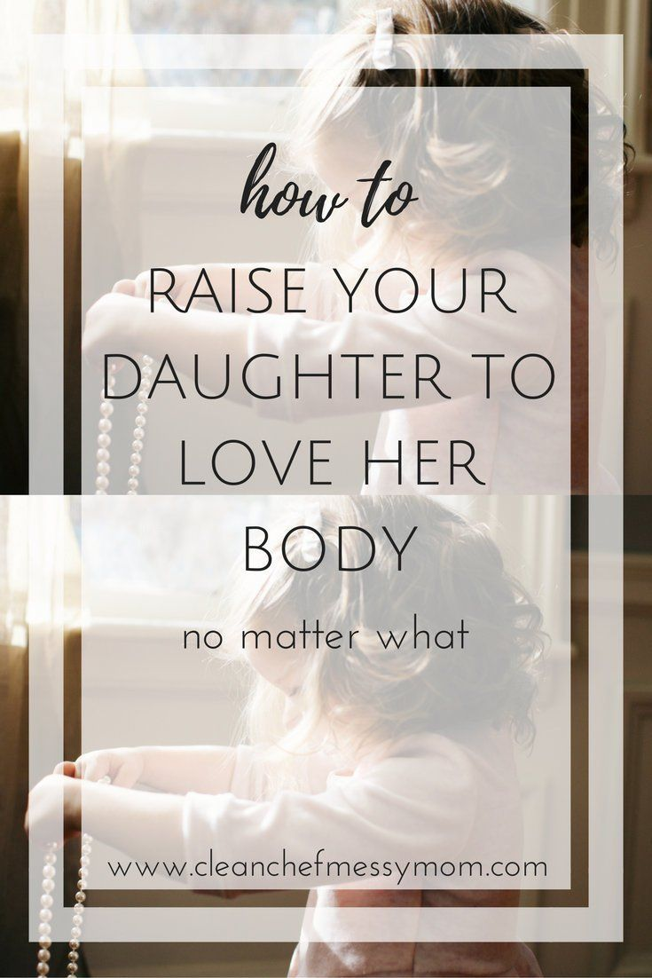 How To Raise Your Daughter To Love Her Body No Matter What