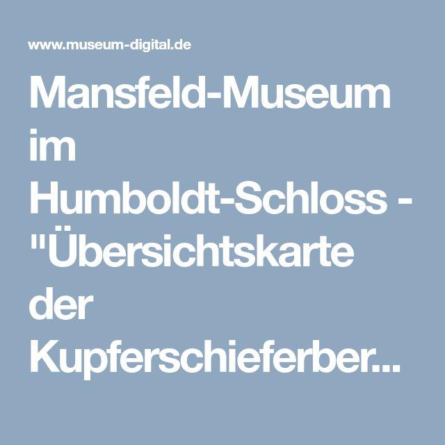 mansfeld museum im humboldt schloss bersichtskarte der kupferschieferbergbau betriebe der mansfeldschen - Hinterhoflandschaftsideen