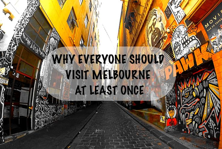 WHY EVERYONE SHOULD VISIT MELBOURNE AT LEAST ONCE