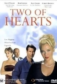 Two of Hearts is a 1999 romantic comedy television film. It was directed by Harvey Frost. The plot centers on characters portrayed by Gail O'Grady and Rob Stewart; the two characters are lovers who encounter each other at the wedding of their respective ex-spouses. Plot: A depressed veterinarian (Gail O'Grady) meets a sentimental sportscaster (Rob Stewart) at the wedding of their former spouses (Corbin Bernsen, Marla Maples).
